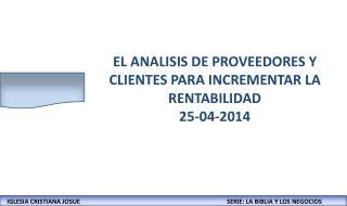 EL ANALISIS DE PROVEEDORES Y CLIENTES PARA INCREMENTAR LA RENTABILIDAD 25-04-2014