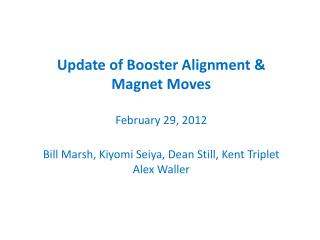 Update of Booster Alignment & Magnet Moves  February 29, 2012