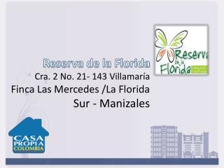 Reserva de la Florida Cra . 2 No. 21- 143 Villamaría  Finca Las Mercedes /La Florida