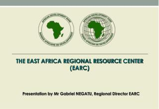 THE EAST AFRICA REGIONAL RESOURCE  CENTER (EARC)