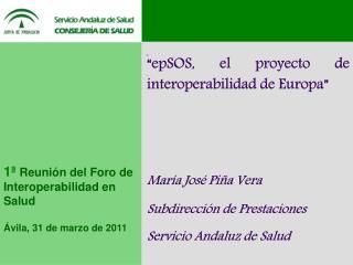 """"""" epSOS , el proyecto de interoperabilidad de Europa"""" María José Piña Vera"""