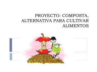 PROYECTO: COMPOSTA, ALTERNATIVA PARA CULTIVAR ALIMENTOS