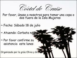 Cóctel  de Cruise Por favor, únase a nosotros para tomar una copa o dos fuera de la Isla Mujeres