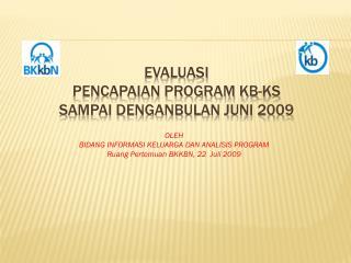 EVALUASI  PENCAPAIAN PROGRAM KB-KS SAMPAI DENGANBULAN JUNI 2009