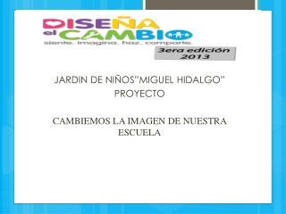 """JARDIN DE NIÑOS""""MIGUEL HIDALGO""""  PROYECTO CAMBIEMOS LA IMAGEN DE NUESTRA ESCUELA"""