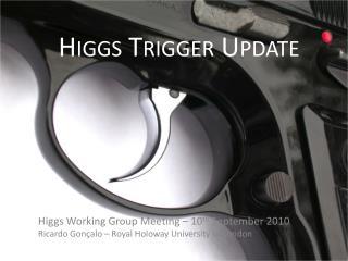 Higgs Trigger  Update