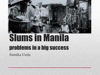 Slums in Manila problems in a big success