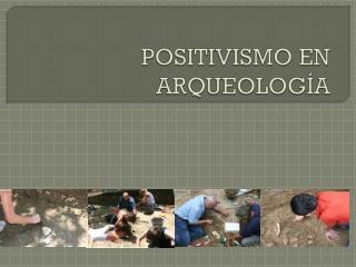 POSITIVISMO EN ARQUEOLOGÍA