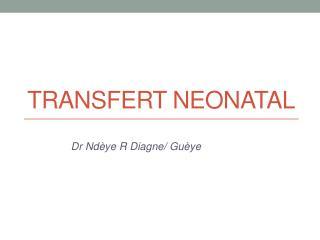 TRANSFERT NEONATAL