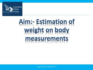 Aim:- Estimation of weight on body measurements