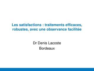 Les satisfactions : traitements efficaces, robustes, avec une observance facilitée