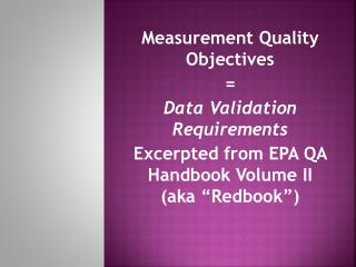 Measurement Quality Objectives = Data Validation Requirements