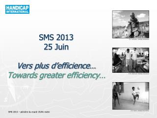 SMS 2013 25 Juin Vers plus d'efficience… Towards greater efficiency …