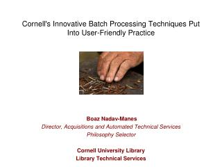Cornell's  Innovative  B atch  P rocessing  T echniques  P ut  I nto User-Friendly  P ractice