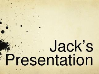 Jack � s Presentation