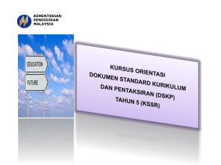 KURSUS ORIENTASI   DOKUMEN  STANDARD KURIKULUM  DAN PENTAKSIRAN (DSKP) TAHUN 5 (KSSR )