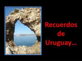 Recuerdos  de  Uruguay…