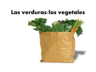 Las  verduras /los  vegetales
