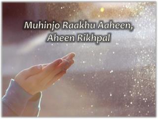 Muhinjo Raakhu Aaheen, Aheen Rikhpal