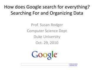 How does Google search for everything?  Searching  F or and  Organizing Data
