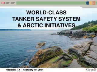 WORLD-CLASS  TANKER SAFETY  SYSTEM & ARCTIC INITIATIVES