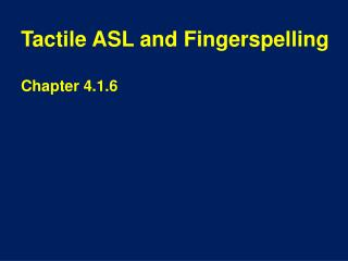 Tactile ASL and Fingerspelling