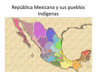 República Mexicana y sus pueblos Indígenas