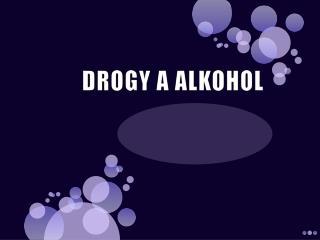DROGY A ALKOHOL