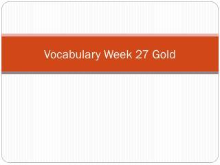 Vocabulary Week 27 Gold