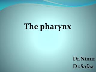 The pharynx Dr.Nimir Dr.Safaa