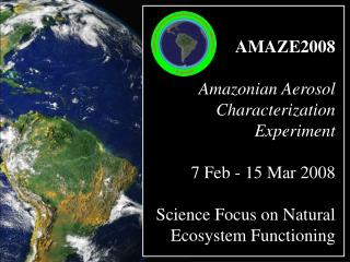 AMAZE2008 Amazonian  Aerosol Characterization  Experiment 7  Feb - 15 Mar 2008