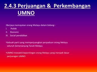 2.4.3 Perjuangan &  Perkembangan UMNO