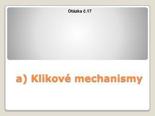 a) Klikové mechanismy