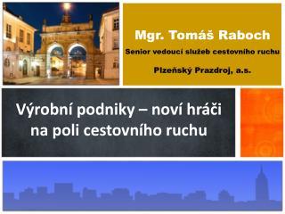Mgr. Tomáš Raboch Senior vedoucí služeb cestovního ruchu Plzeňský Prazdroj, a.s.