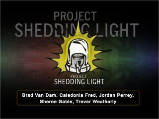 Brad Van Dam, Caledonia Fred, Jordan  Perrey , Sheree  Gable,  Trever  Weatherly