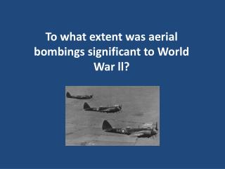 To what extent was aerial bombings significant to World War  ll ?