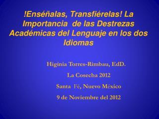 Higinia Torres-Rimbau,  EdD . La Cosecha 2012 Santa  Fé , Nuevo M é xico 9 de Noviembre del 2012