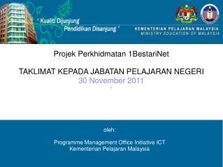Projek Perkhidmatan  1BestariNet TAKLIMAT KEPADA JABATAN PELAJARAN NEGERI 30 November 2011 '