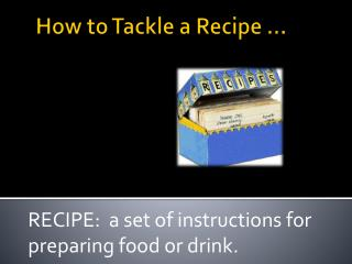 How to Tackle a  Recipe …