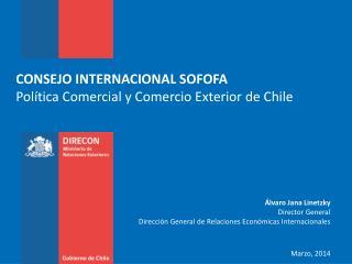 CONSEJO INTERNACIONAL SOFOFA Política Comercial y Comercio Exterior de Chile