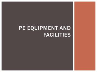 PE Equipment  and facilities
