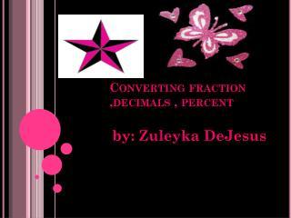 Converting fraction ,decimals , percent