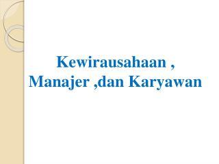 Kewirausahaan  ,  Manajer  , dan Karyawan