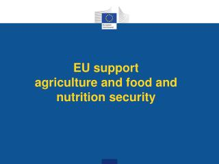 EU  support agriculture  and  food  and nutrition  security