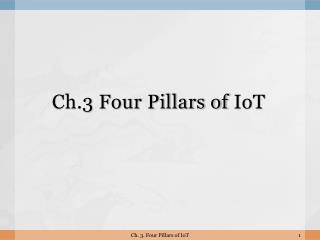 Ch.3 Four Pillars of  IoT