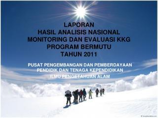 LAPORAN HASIL ANALISIS NASIONAL MONITORING DAN EVALUASI KKG PROGRAM BERMUTU TAHUN 2011
