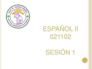 ESPAÑOL II 021102 SESIÓN  1