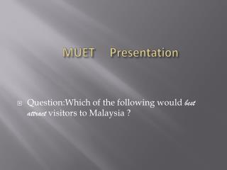 MUET  Presentation