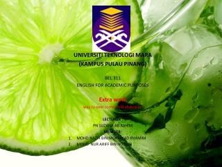 UNIVERSITI TEKNOLOGI MARA (KAMPUS PULAU PINANG) BEL 311 ENGLISH FOR ACADEMIC PURPOSES Extra work