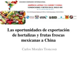 Las oportunidades de exportación de hortalizas y frutas frescas mexicanas a  China